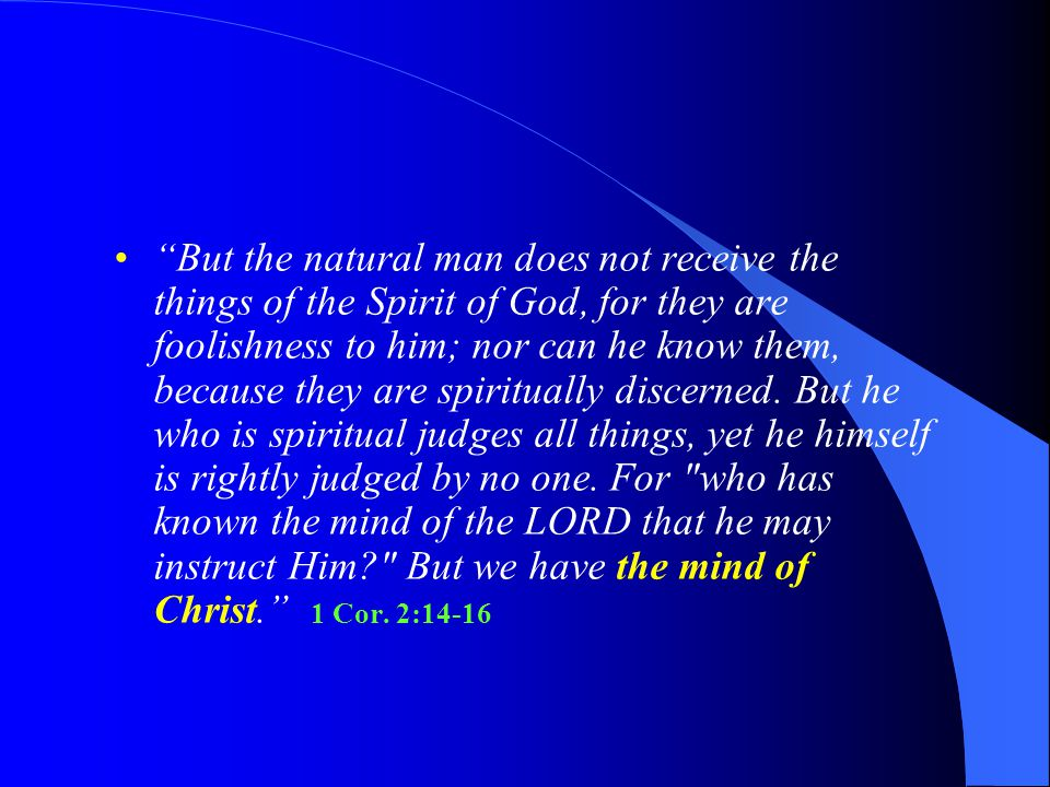 """But the natural man does not receive the things of the Spirit of God, for they are foolishness to him; nor can he know them, because they are spiritu"
