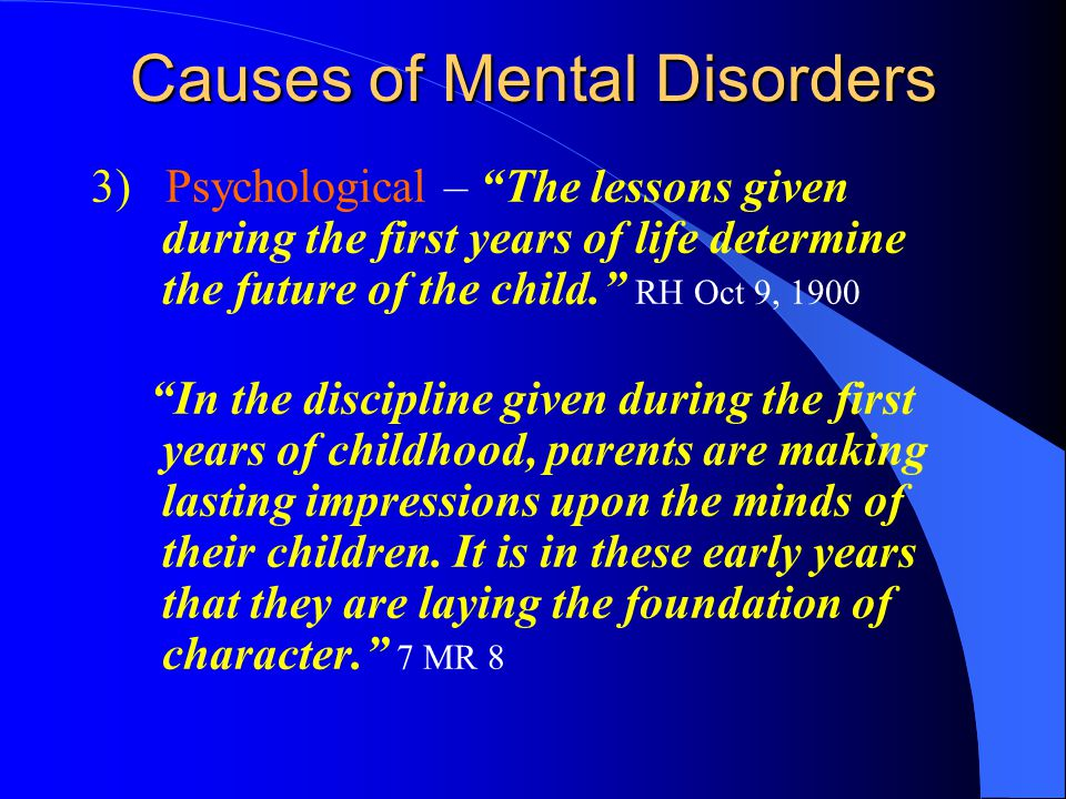 "Causes of Mental Disorders 3) Psychological – ""The lessons given during the first years of life determine the future of the child."" RH Oct 9, 1900 ""In"