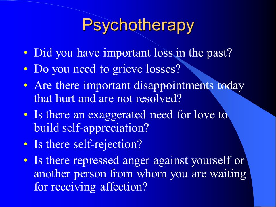 Psychotherapy Did you have important loss in the past.