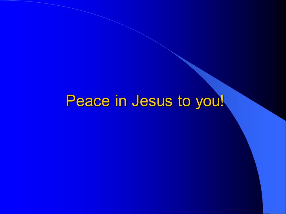 Peace in Jesus to you!
