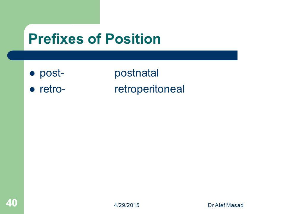 Prefixes of Position post-postnatal retro-retroperitoneal 4/29/2015Dr Atef Masad 40