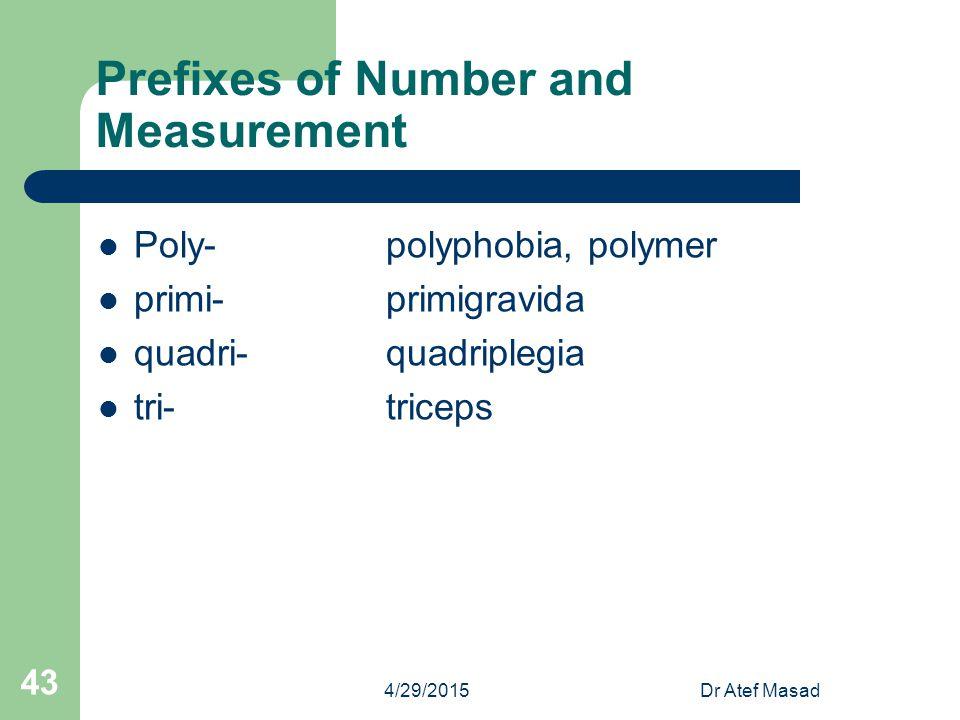 Prefixes of Number and Measurement Poly-polyphobia, polymer primi-primigravida quadri-quadriplegia tri-triceps 4/29/2015Dr Atef Masad 43