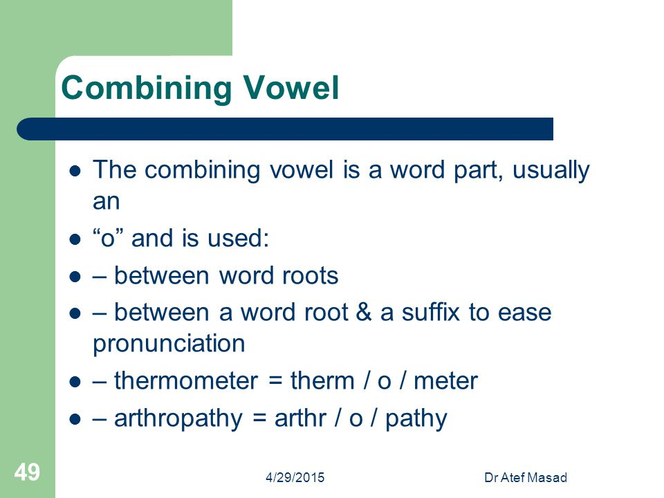 """Combining Vowel The combining vowel is a word part, usually an """"o"""" and is used: – between word roots – between a word root & a suffix to ease pronunci"""