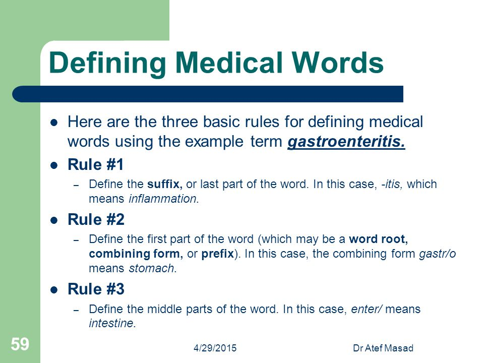 Defining Medical Words Here are the three basic rules for defining medical words using the example term gastroenteritis. Rule #1 – Define the suffix,
