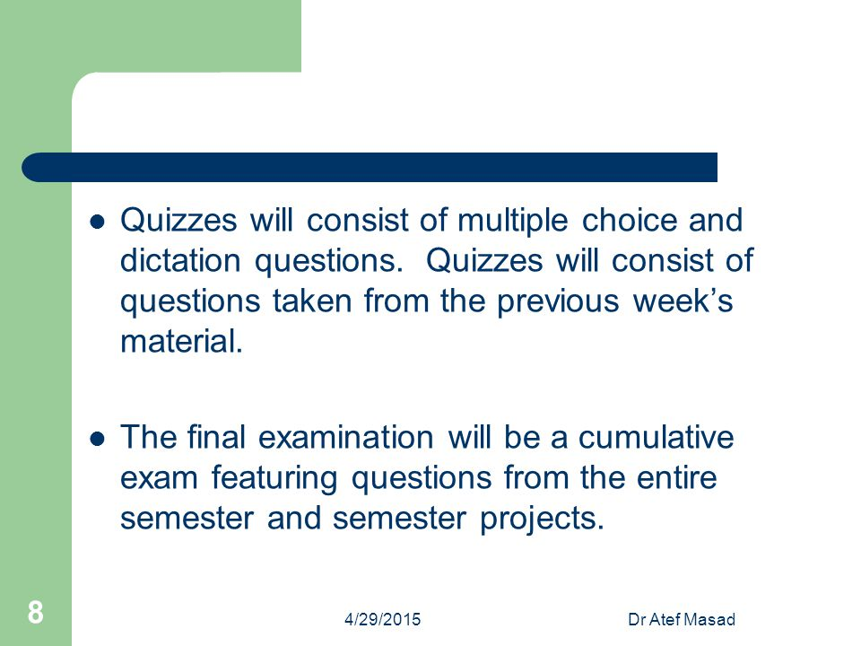 Quizzes will consist of multiple choice and dictation questions. Quizzes will consist of questions taken from the previous week's material. The final