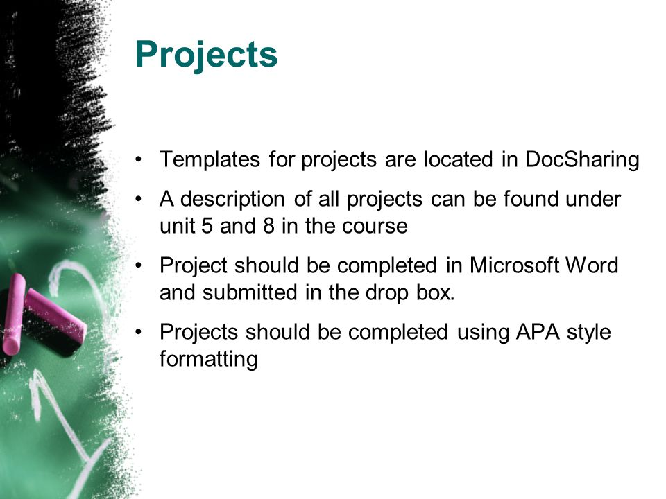 Projects Templates for projects are located in DocSharing A description of all projects can be found under unit 5 and 8 in the course Project should b