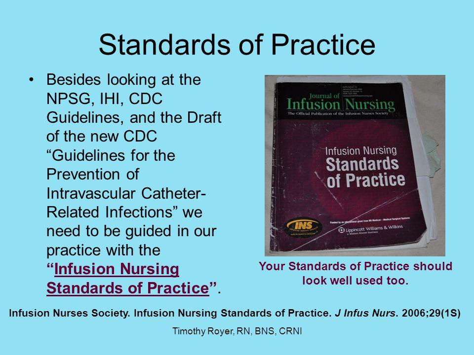 Timothy Royer, RN, BNS, CRNI What Do We Do?.Protect the patient from the central venous catheter.