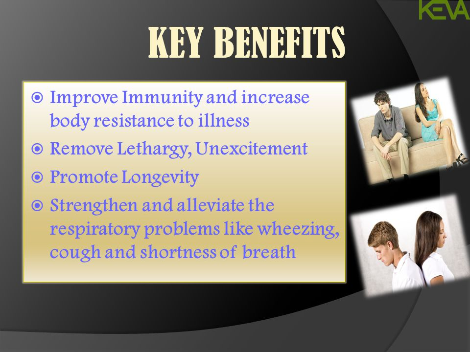  Improve Immunity and increase body resistance to illness  Remove Lethargy, Unexcitement  Promote Longevity  Strengthen and alleviate the respirat