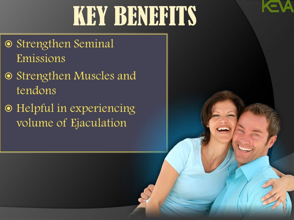KEY BENEFITS  Strengthen Seminal Emissions  Strengthen Muscles and tendons  Helpful in experiencing volume of Ejaculation