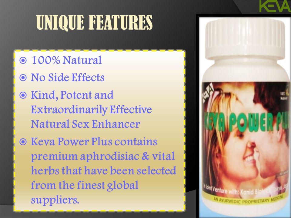 UNIQUE FEATURES  100% Natural  No Side Effects  Kind, Potent and Extraordinarily Effective Natural Sex Enhancer  Keva Power Plus contains premium