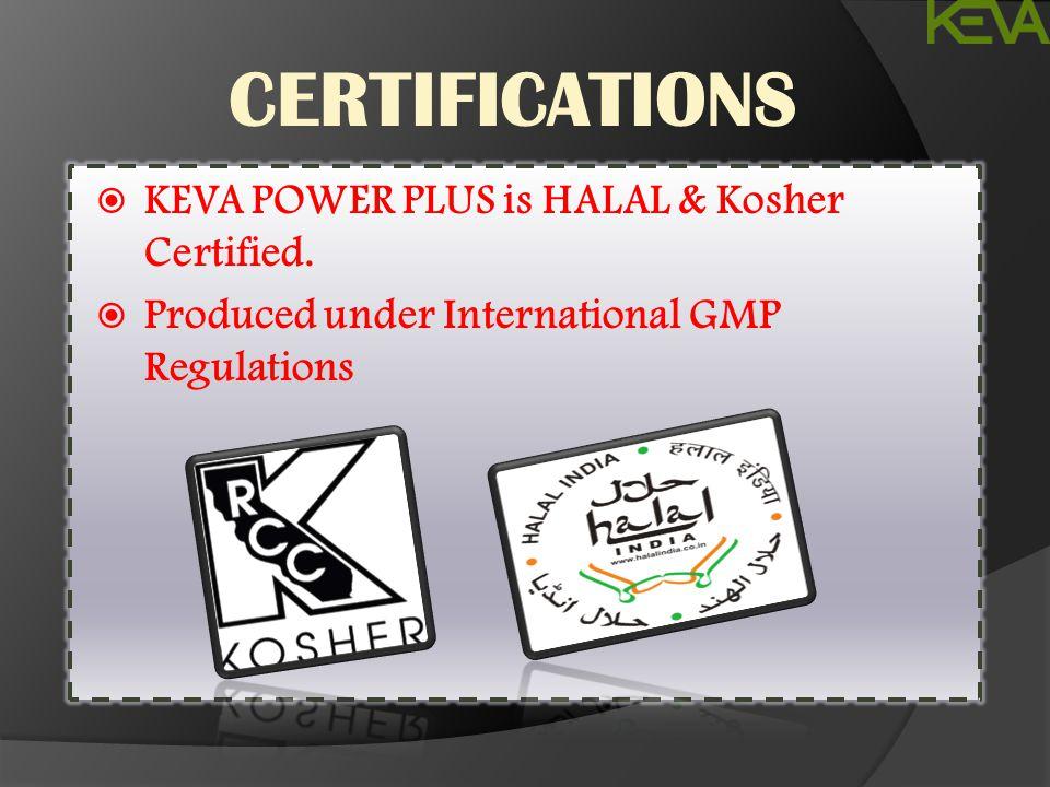 Awards & Testing  KEVA POWER PLUS is HALAL & Kosher Certified.  Produced under International GMP Regulations CERTIFICATIONS