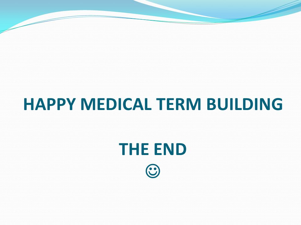 HAPPY MEDICAL TERM BUILDING THE END