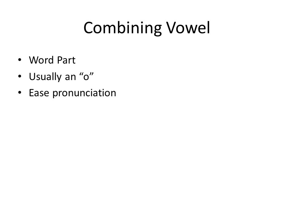 """Combining Vowel Word Part Usually an """"o"""" Ease pronunciation"""