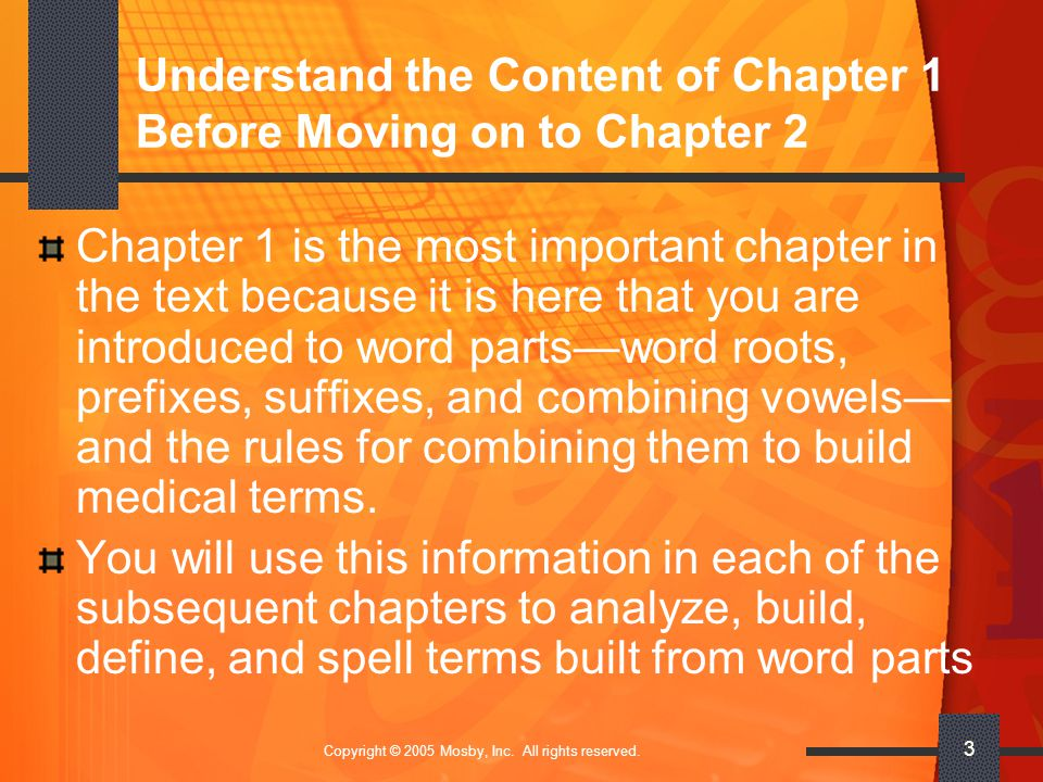 Copyright © 2005 Mosby, Inc. All rights reserved. 3 Understand the Content of Chapter 1 Before Moving on to Chapter 2 Chapter 1 is the most important