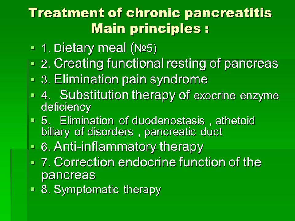 Treatment of chronic pancreatitis Main principles :  1.
