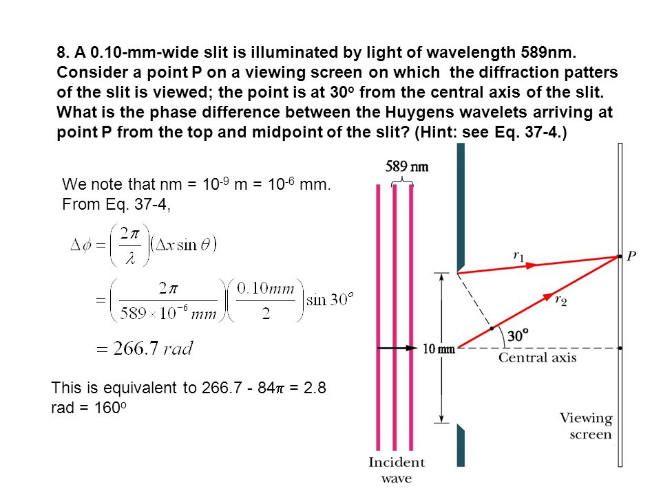 8. A 0.10-mm-wide slit is illuminated by light of wavelength 589nm. Consider a point P on a viewing screen on which the diffraction patters of the sli