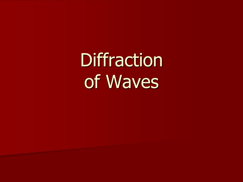 Learning outcomes Understand what diffraction of waves is.