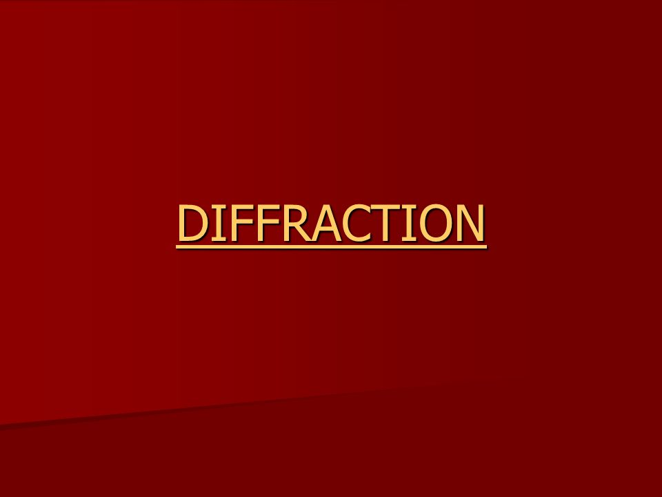 Diffraction Diffraction is the bending of waves around an obstacle.