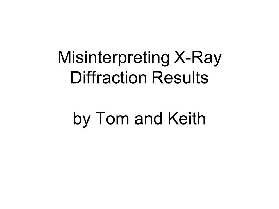 X-ray How many of you have carried out x-ray diffraction.