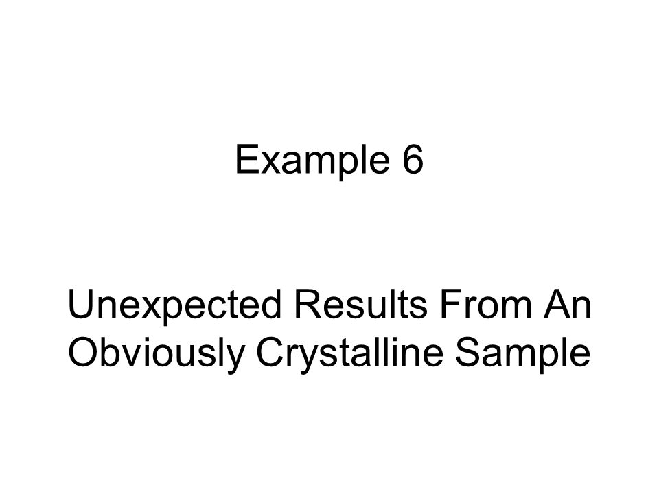 Unexpected Results From an Unknown Sample No peaks seen in a locked coupled 2θ scan of a crystalline material D8 Focus Why?