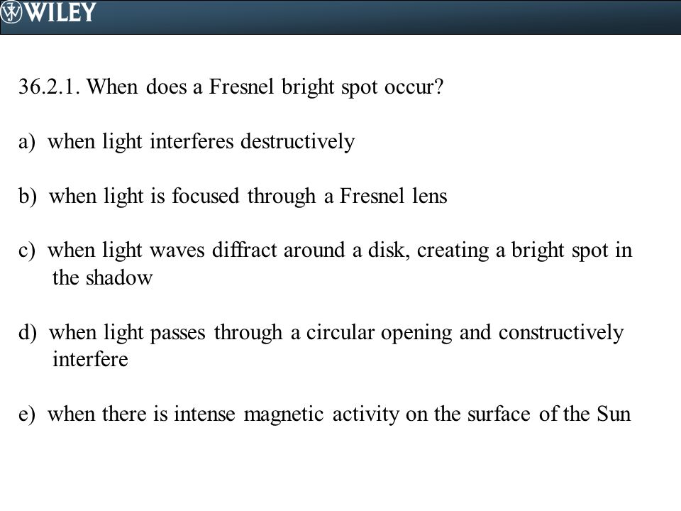 36.2.1.When does a Fresnel bright spot occur.