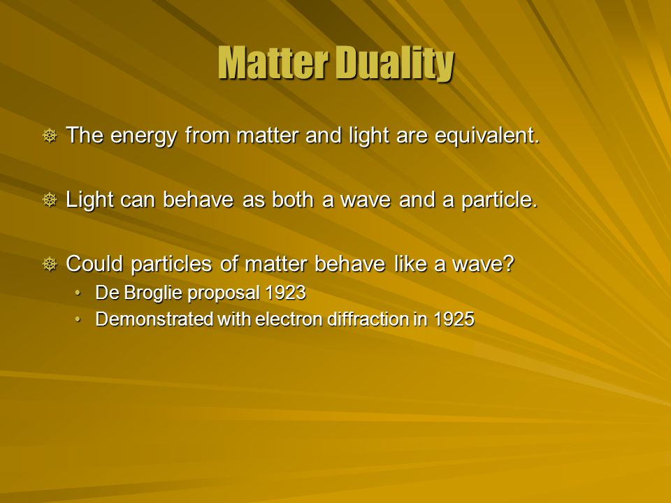 Matter Duality  The energy from matter and light are equivalent.