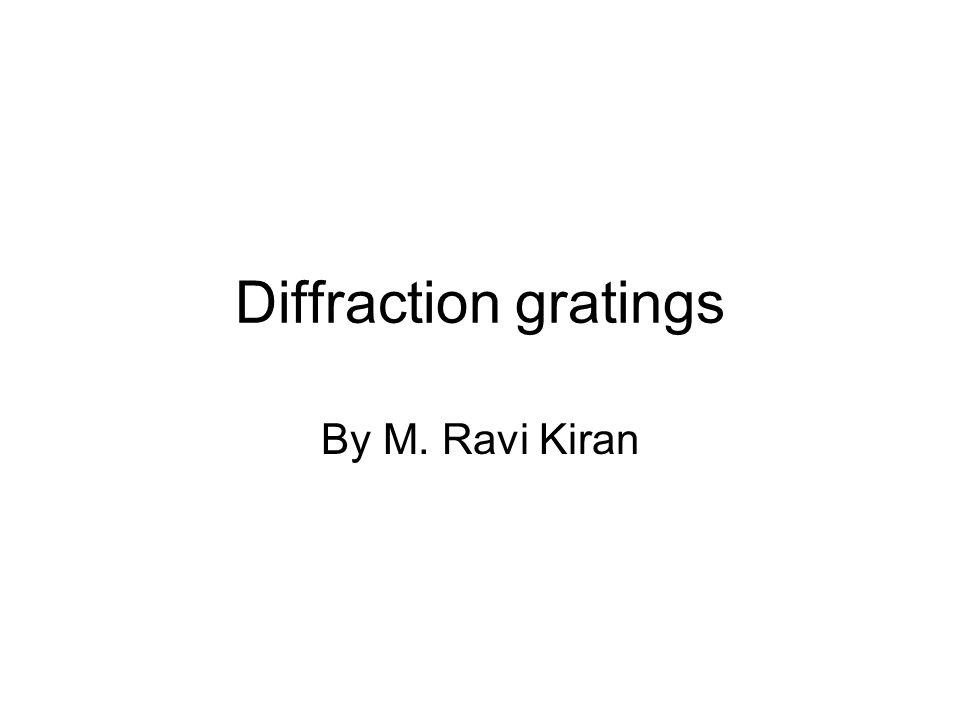 Diffraction gratings By M. Ravi Kiran