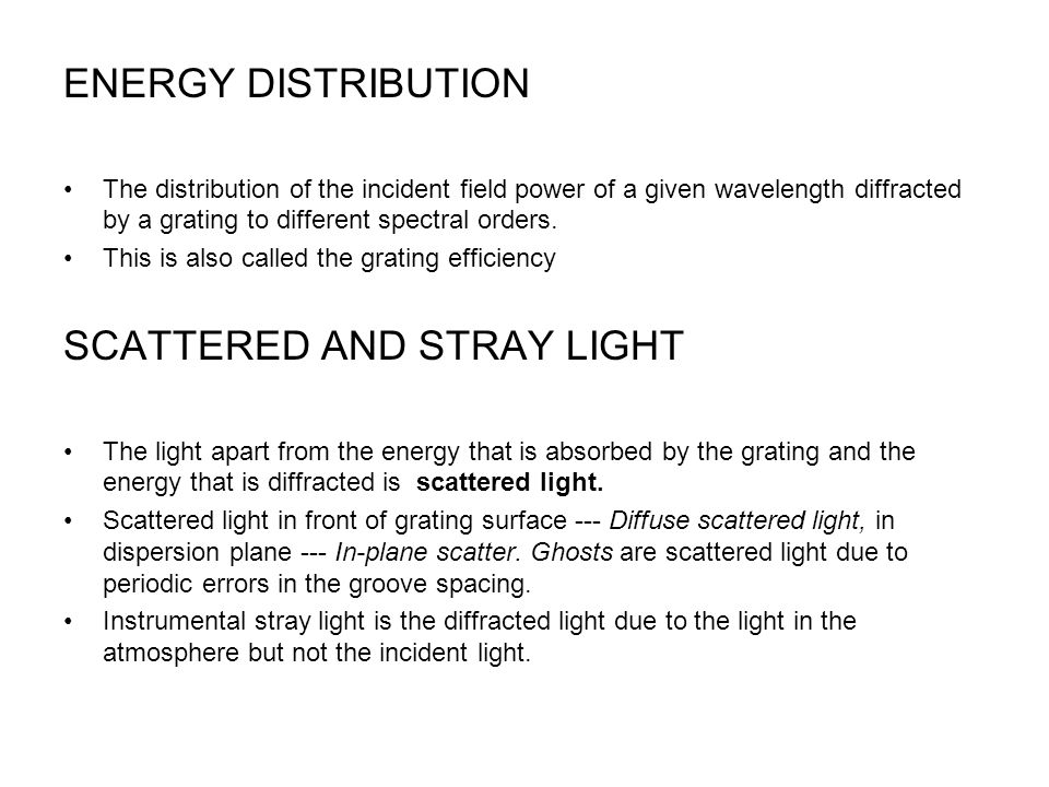 ENERGY DISTRIBUTION The distribution of the incident field power of a given wavelength diffracted by a grating to different spectral orders.