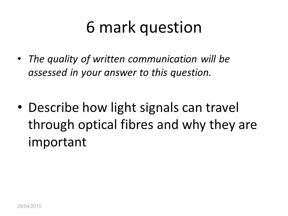 6 mark question The quality of written communication will be assessed in your answer to this question. Describe how light signals can travel through o