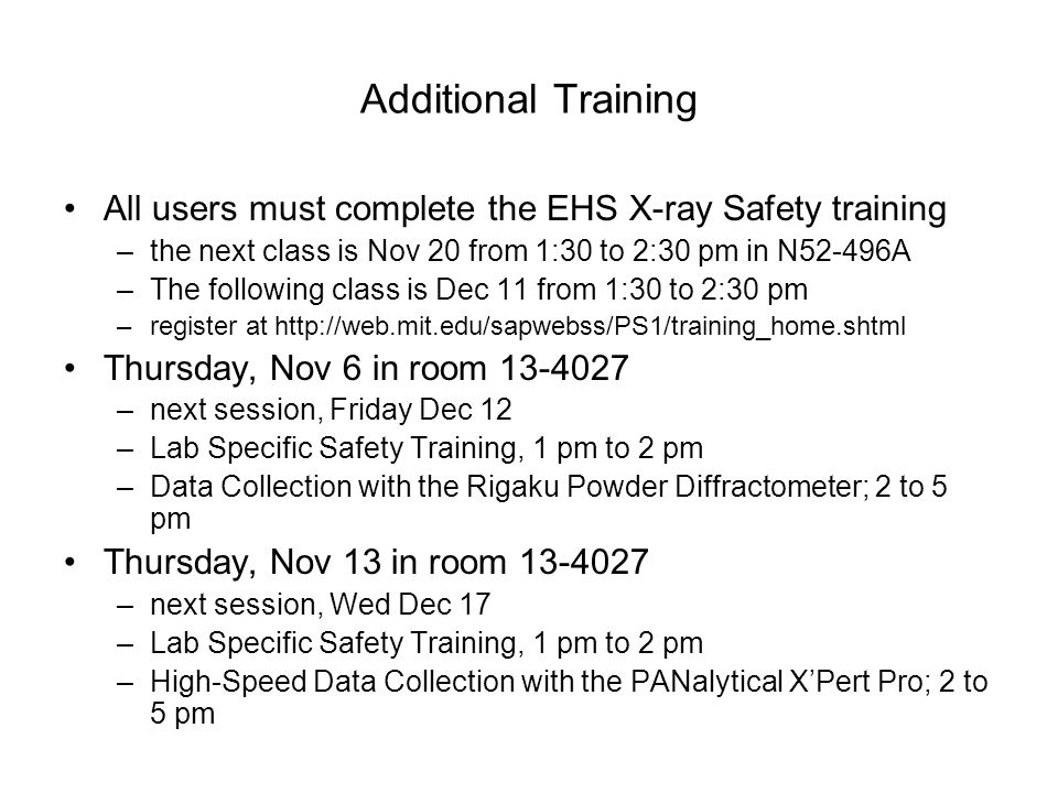 Additional Training All users must complete the EHS X-ray Safety training –the next class is Nov 20 from 1:30 to 2:30 pm in N52-496A –The following cl