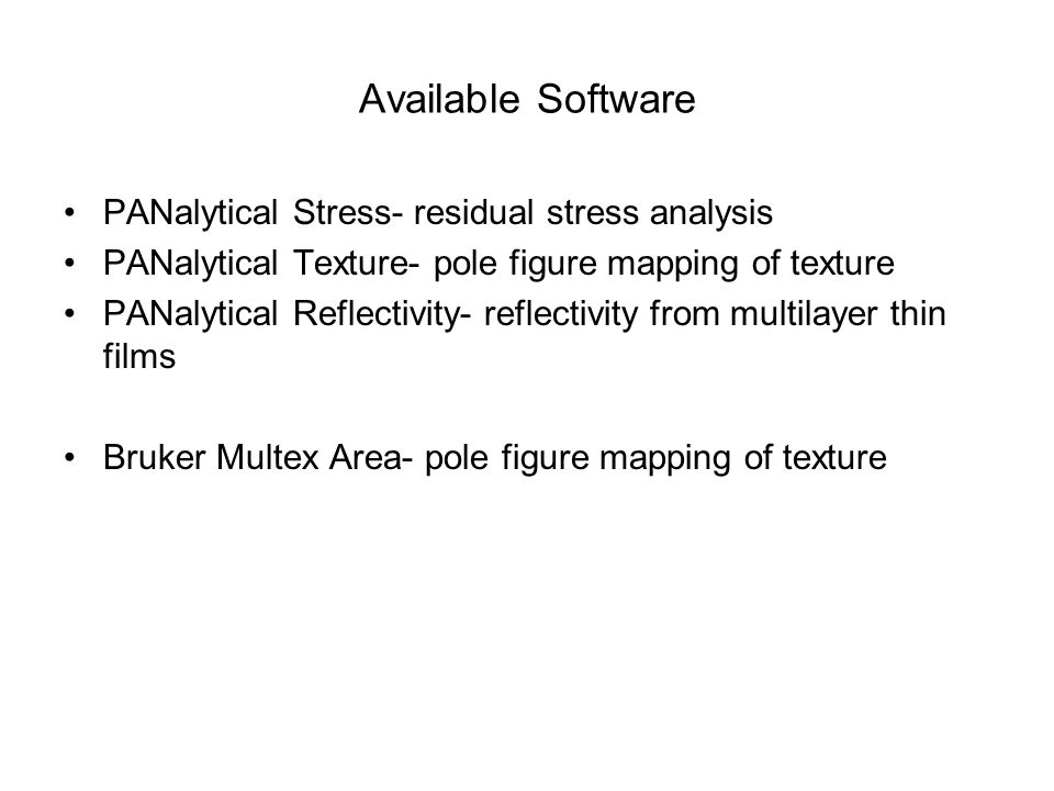 Available Software PANalytical Stress- residual stress analysis PANalytical Texture- pole figure mapping of texture PANalytical Reflectivity- reflecti