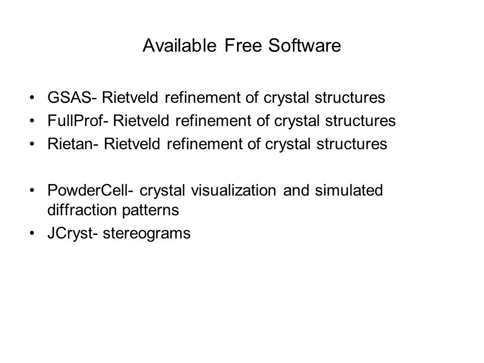 Available Free Software GSAS- Rietveld refinement of crystal structures FullProf- Rietveld refinement of crystal structures Rietan- Rietveld refinemen