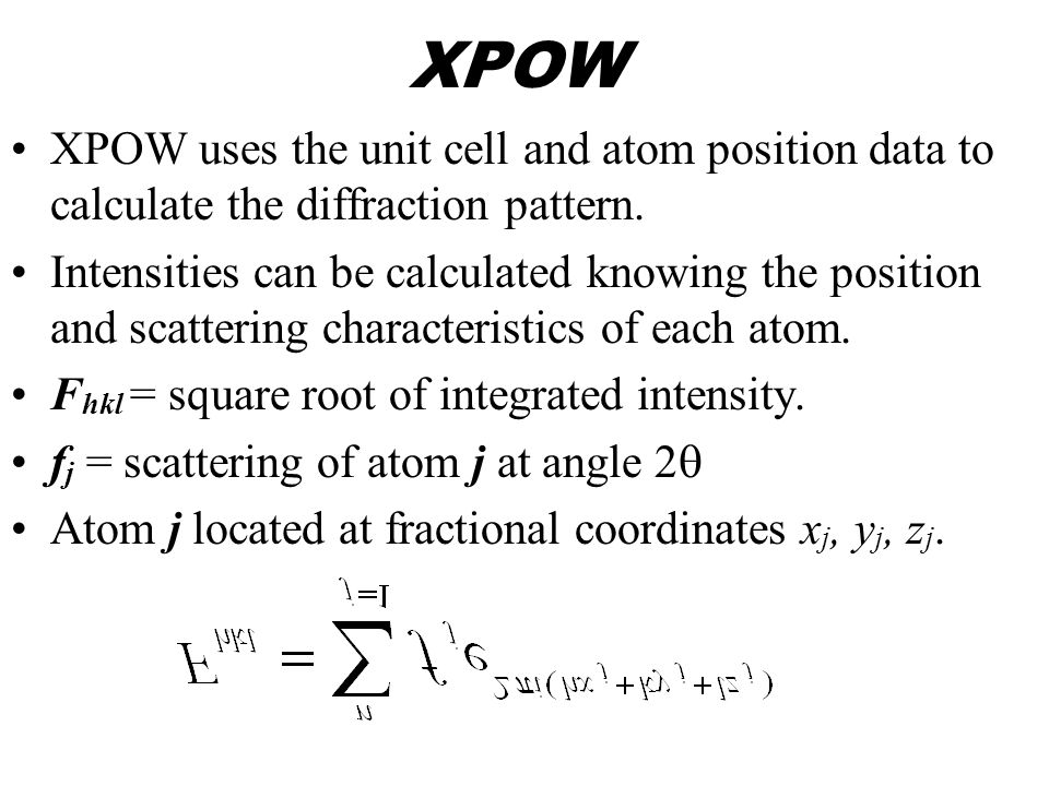 XPOW XPOW uses the unit cell and atom position data to calculate the diffraction pattern.