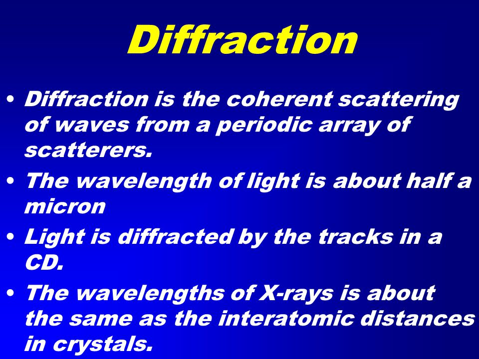 Diffraction Diffraction is the coherent scattering of waves from a periodic array of scatterers.