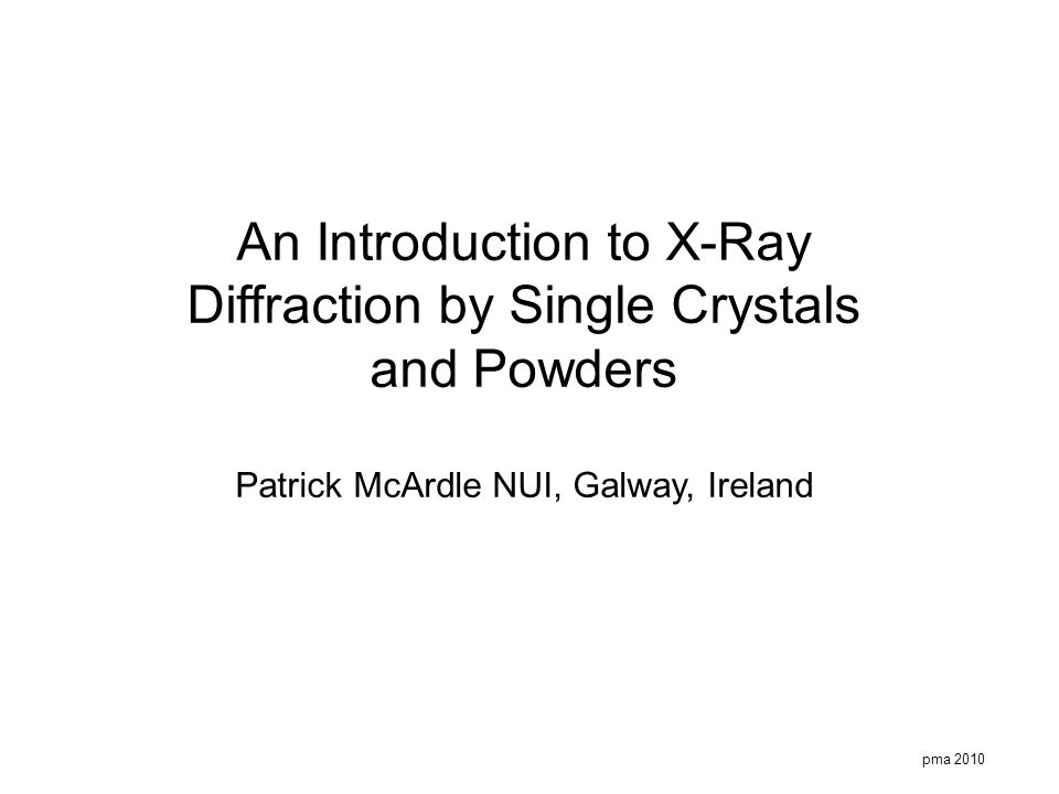 pma 2010 An Introduction to X-Ray Diffraction by Single Crystals and Powders Patrick McArdle NUI, Galway, Ireland