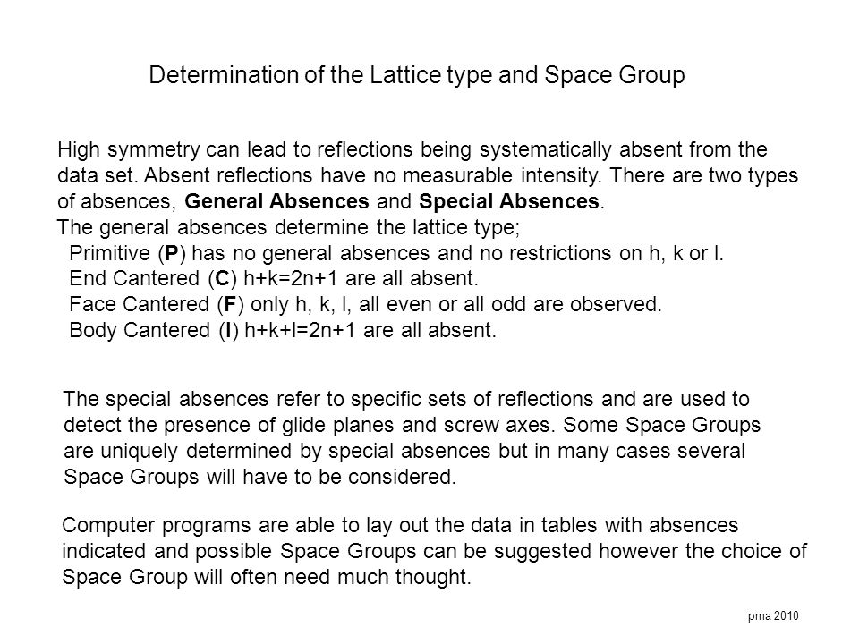 pma 2010 Determination of the Lattice type and Space Group High symmetry can lead to reflections being systematically absent from the data set. Absent
