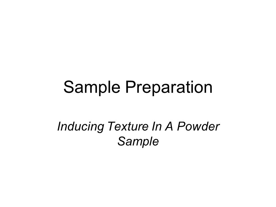 Sample Preparation Inducing Texture In A Powder Sample