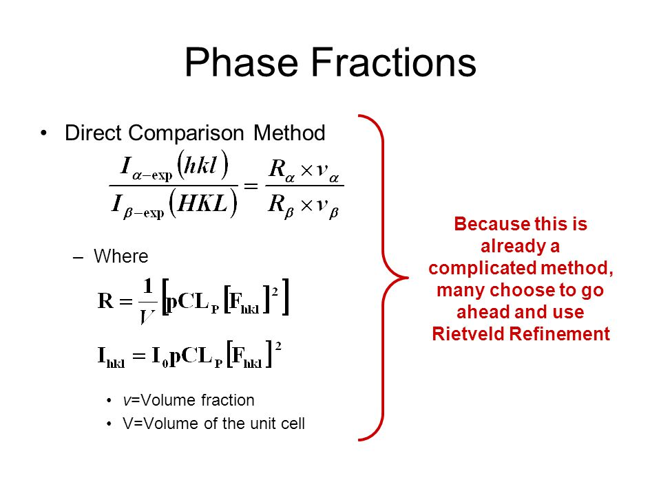 Phase Fractions Direct Comparison Method –Where v=Volume fraction V=Volume of the unit cell Because this is already a complicated method, many choose