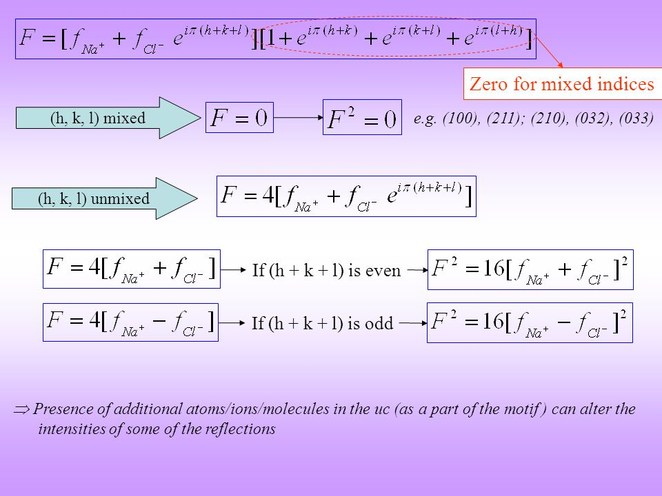 (h, k, l) unmixed (h, k, l) mixed e.g. (100), (211); (210), (032), (033) Zero for mixed indices If (h + k + l) is even If (h + k + l) is odd  Presenc