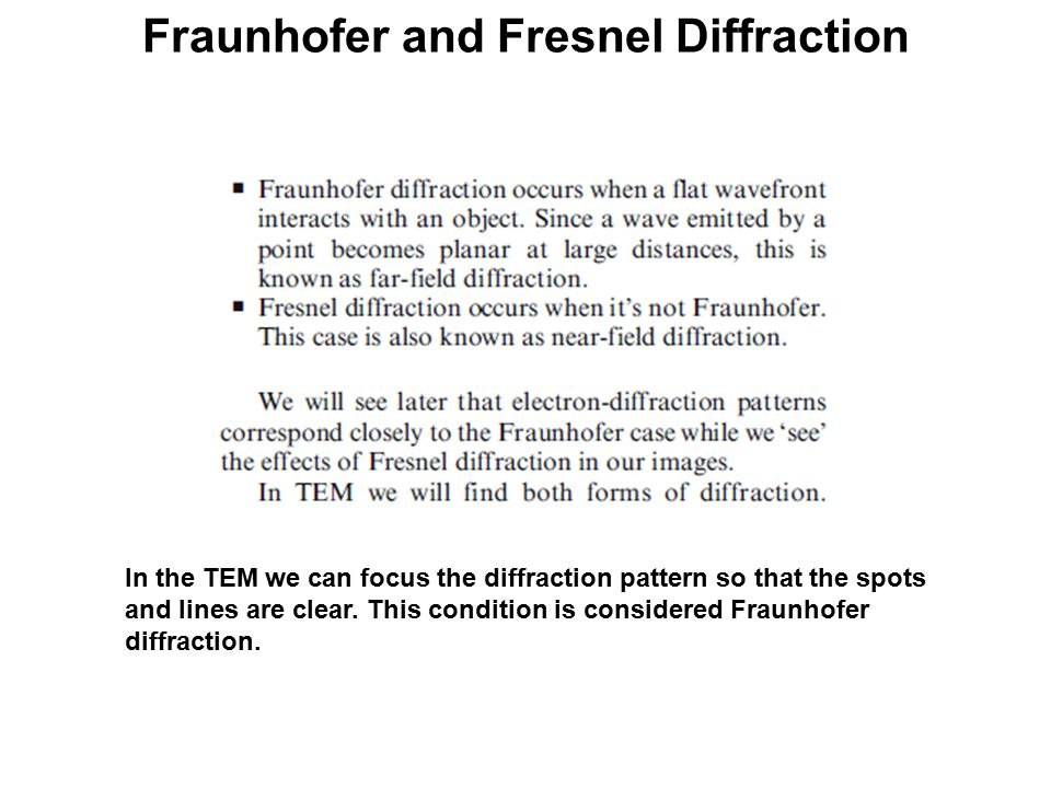 Fraunhofer and Fresnel Diffraction In the TEM we can focus the diffraction pattern so that the spots and lines are clear.