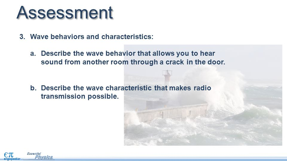 Assessment 3.Wave behaviors and characteristics: a.Describe the wave behavior that allows you to hear sound from another room through a crack in the d