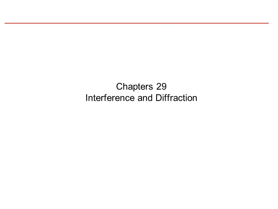 Chapters 29 Interference and Diffraction