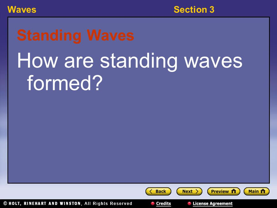 WavesSection 3 Standing Waves How are standing waves formed?