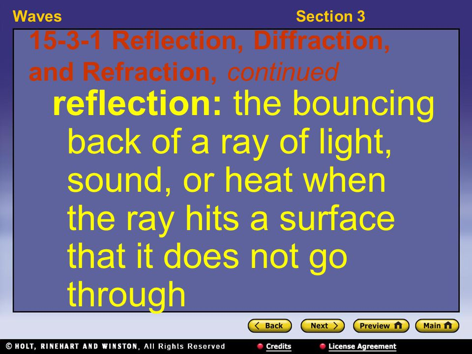 WavesSection 3 15-3-1 Reflection, Diffraction, and Refraction, continued reflection: the bouncing back of a ray of light, sound, or heat when the ray