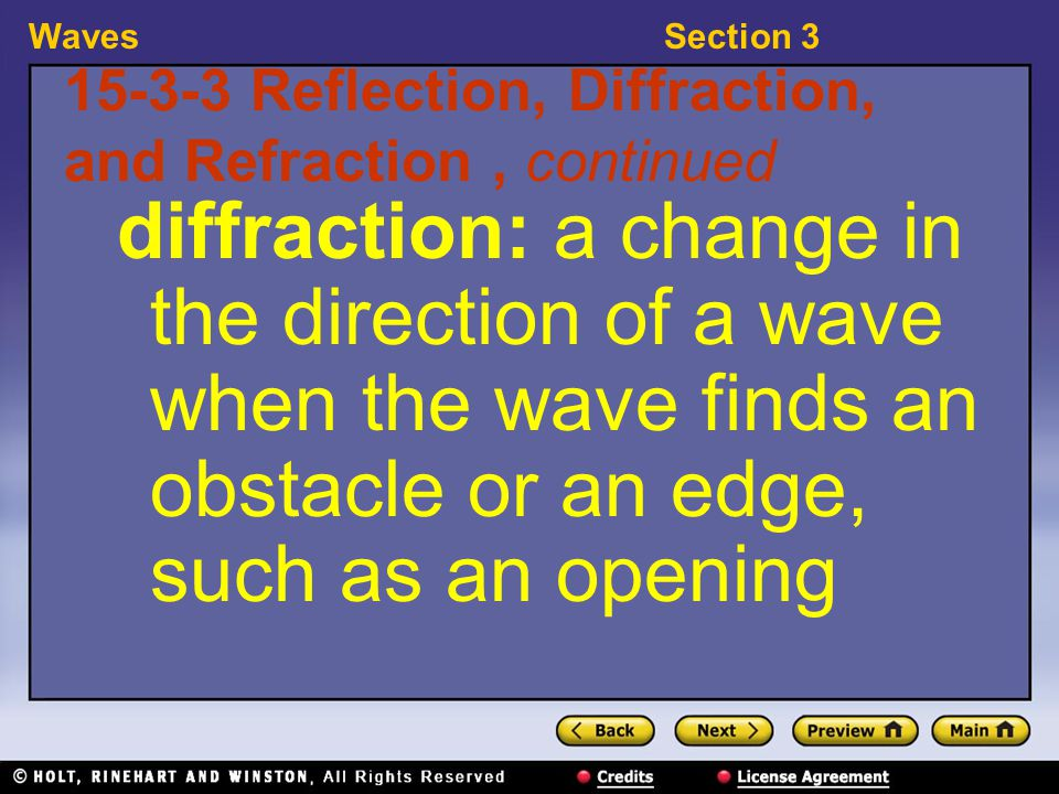 WavesSection 3 15-3-4 Reflection, Diffraction, and Refraction, continued Examples: Water waves diffract around a block in a tank of water and sound waves passing through a door diffract.