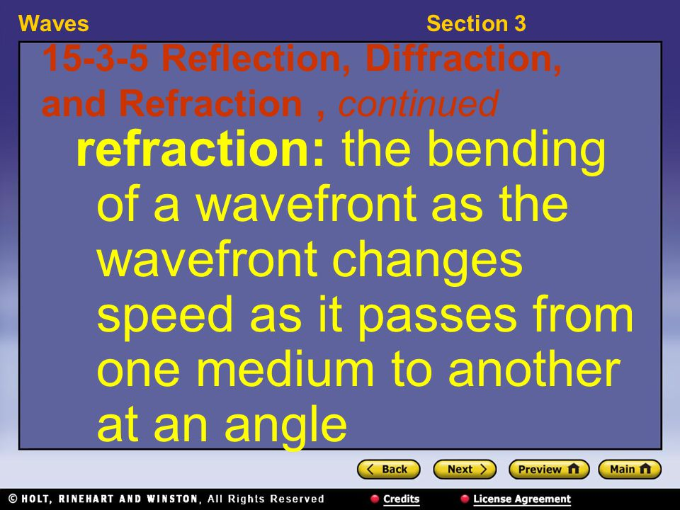 WavesSection 3 15-3-5 Reflection, Diffraction, and Refraction, continued refraction: the bending of a wavefront as the wavefront changes speed as it p