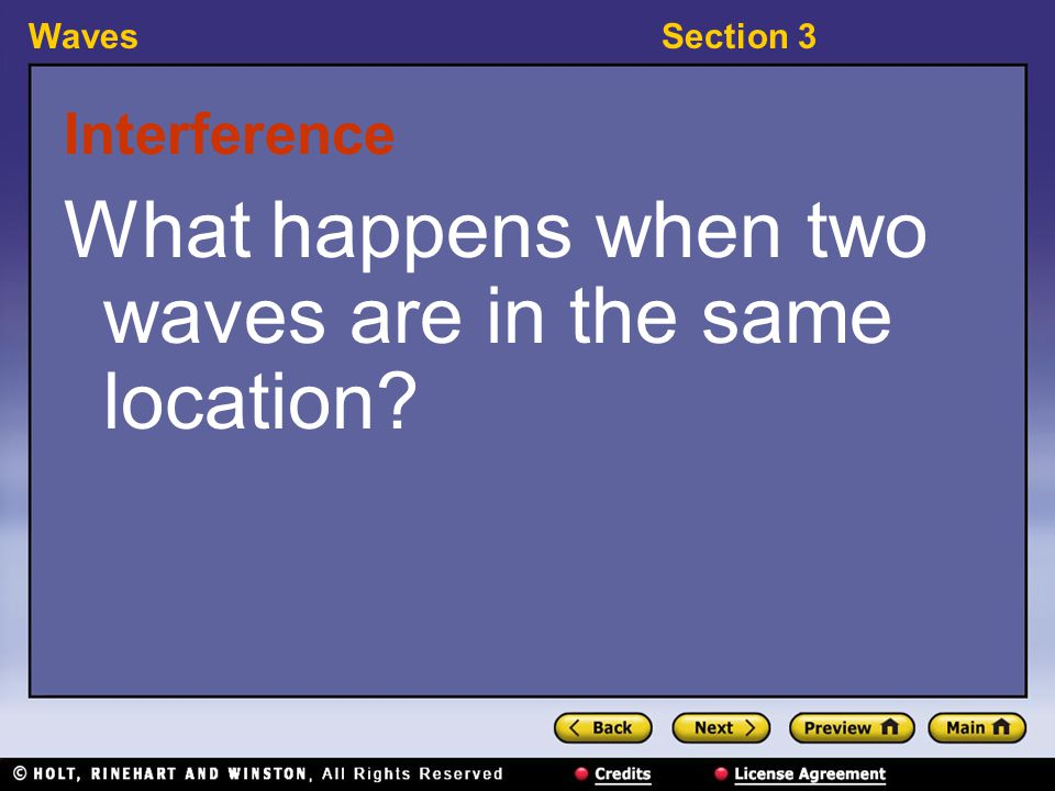 WavesSection 3 15-3-6 Interference interference: the combination of two or more waves that results in a single wave