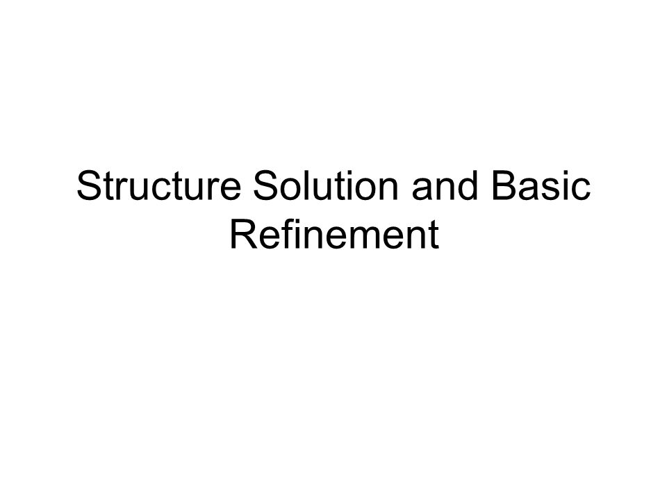 Structure Solution and Basic Refinement