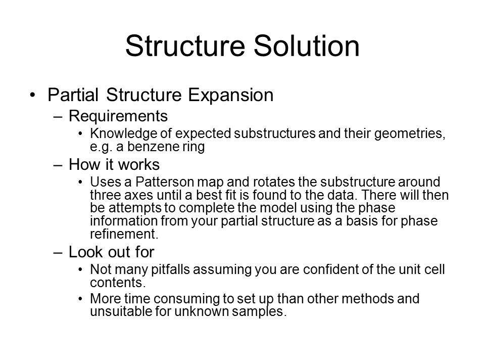 Structure Solution Partial Structure Expansion –Requirements Knowledge of expected substructures and their geometries, e.g. a benzene ring –How it wor