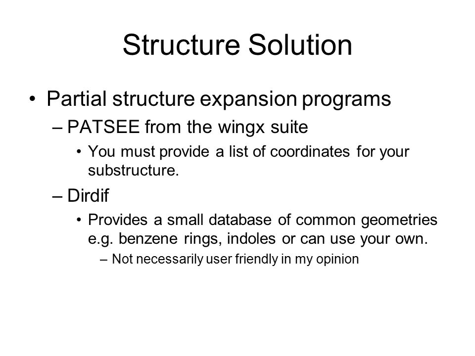 Structure Solution Partial structure expansion programs –PATSEE from the wingx suite You must provide a list of coordinates for your substructure. –Di